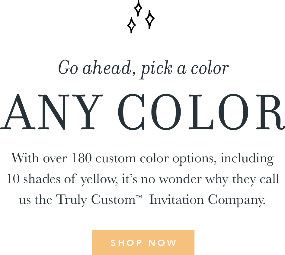 go ahead pick a color any color with over 180 custom color options