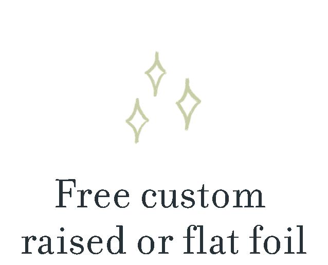Free custom raised or flat foil.